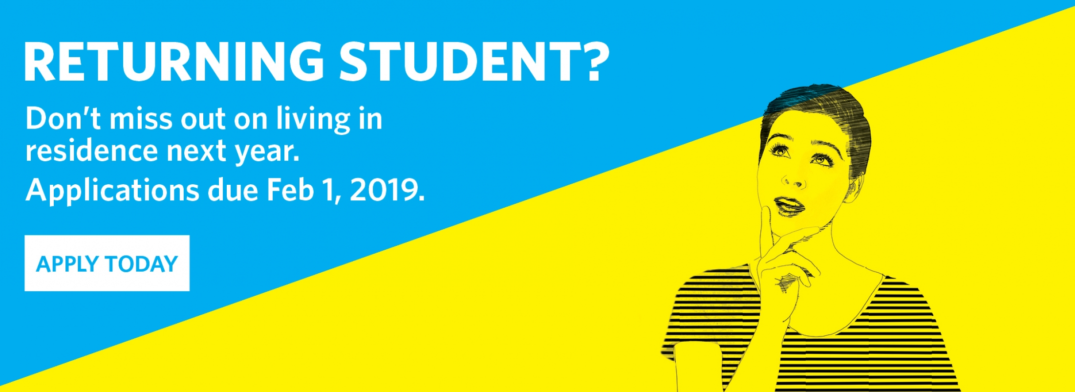 Returning student? Apply for residence by February 1, 2019.